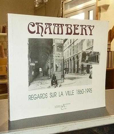 Livre ancien Savoie - Chambéry. Regards sur la ville 1860-1995 - Troncy, Antoine