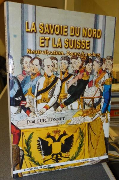 Livre ancien Savoie - La Savoie du Nord et la Suisse. Neutralisation. Zones franches - Guichonnet Paul