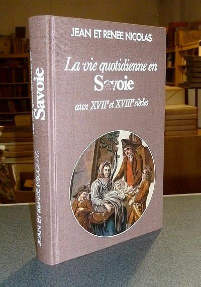 Livre ancien Savoie - La vie quotidienne en Savoie aux XVIIe et XVIIIe siècles - Nicolas, Jean & Nicolas, Renée