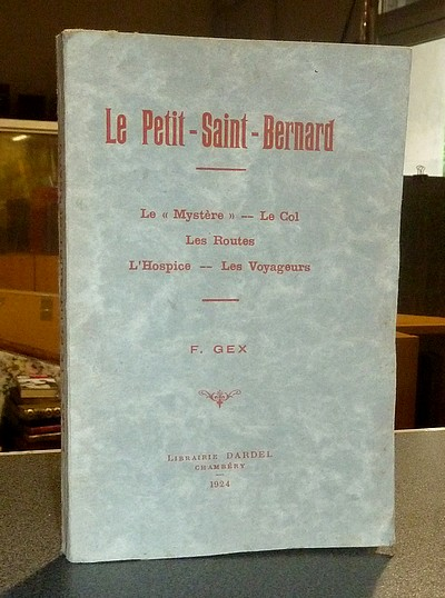 Livre ancien Savoie - Le Petit-Saint Bernard. Le « Mystère » - Le Col - Les Routes - L'Hospice -... - Gex, Abbé F.