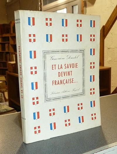 Livre ancien Savoie - Et la Savoie devint française... - Dardel, Geneviève