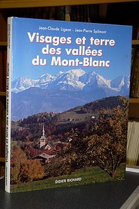 Livre ancien Savoie - Visages et Terre des vallées du Mont-Blanc - Ligeon, Jean-claude & Spilmont, Jean-Pierre