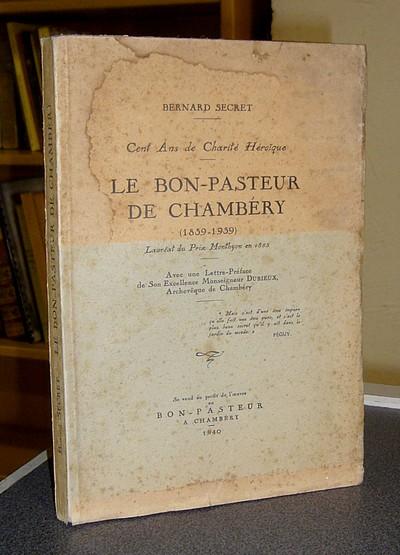 Livre ancien Savoie - Le Bon-Pasteur de Chambéry (1839-1939). Cent ans de charité héroïque - Secret Bernard