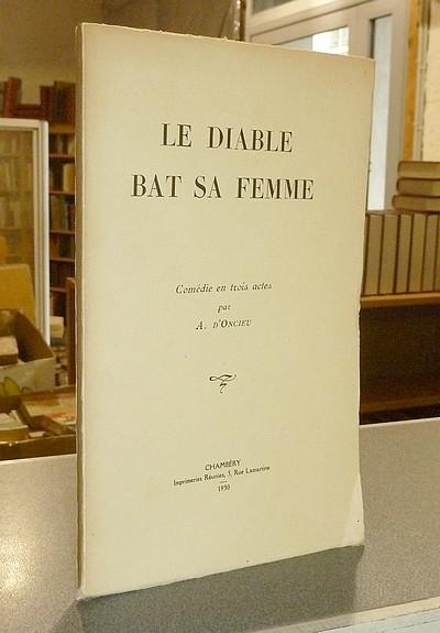 Livre ancien Savoie - Le Diable bat sa femme. Comédie en trois actes - d'Oncieu, A.