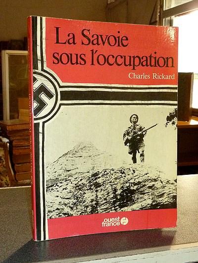 Livre ancien Savoie - La Savoie sous l'Occupation - Rickard, Charles