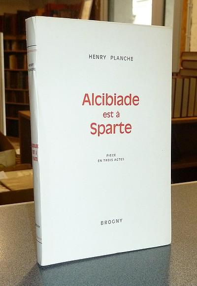 Livre ancien Savoie - Alcibiade est à Sparte. Pièce en trois actes - Planche, Henry