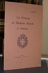 Livre ancien Savoie - Un portrait de Madame Royale à Annecy - Buttin Charles