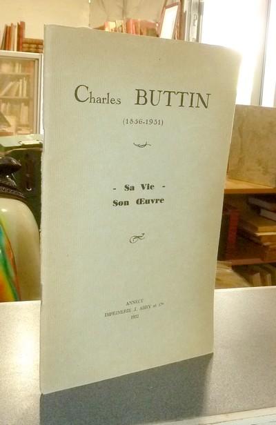 Livre ancien Savoie - Charles Buttin (1856-1931), sa vie, son oeuvre - Buttin, Louis