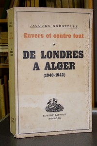 Envers et contre tout - 1 - De Londres à Alger (1940-1942). Souvenirs et documents sur la France Libre - Soustelle Jacques