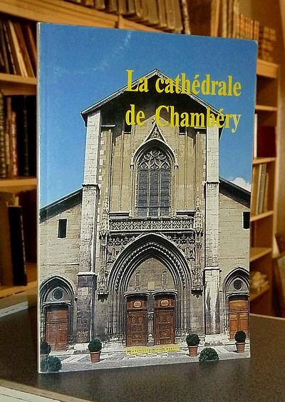 Livre ancien Savoie - La Cathédrale Saint-François-de-Sales de Chambéry - Soorel & Curtelin & Dumas & Bousquet & Durand