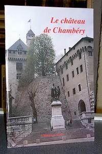 Livre ancien Savoie - Le château de Chambéry - Filliard & Messiez-Poche & Palluel-Gaillard