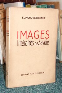 Livre ancien Savoie - Images littéraires de Savoie - Delucinge Edmond
