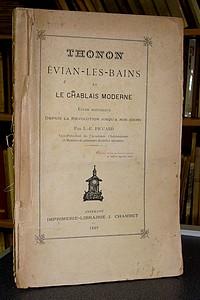 Livre ancien Savoie - Thonon, Évian-les-Bains et le Chablais Moderne. Étude historique depuis la... - Piccard L.-E.