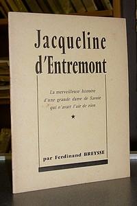 Livre ancien Savoie - Jacqueline d'Entremont. La merveilleuse histoire d'une grande dame de Savoie... - Breysse Ferdinand