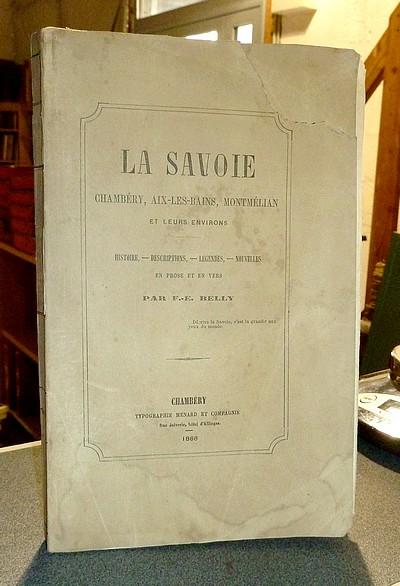 Livre ancien Savoie - La Savoie. Chambéry, Aix-les-Bains, Montmélian et leurs environs. Histoire,... - Belly, F.-E.