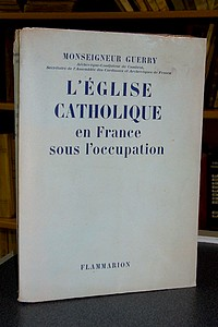 L'Église Catholique en France sous l'occupation - Guerry, Monseigneur