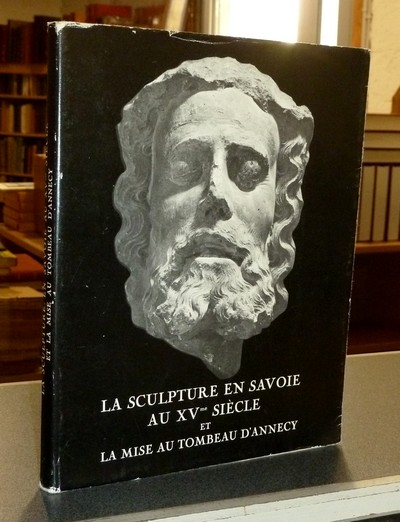 Livre ancien Savoie - Annesci n° 21 - La sculpture en Savoie au XVme siècle et la mise au tombeau... - Annesci