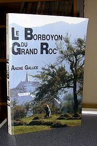 Livre ancien Savoie - Le Borboyon du Grand Roc. Tome II, des Mémoires d'André Gallice, poète... - Gallice André
