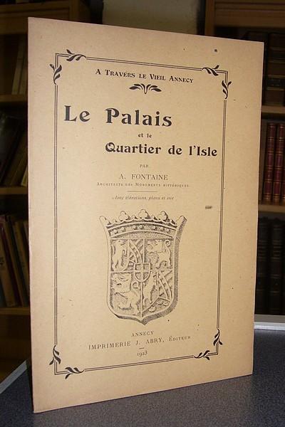 Livre ancien Savoie - Le Palais et le Quartier de l'Isle. À Travers le Vieil Annecy - Fontaine A.