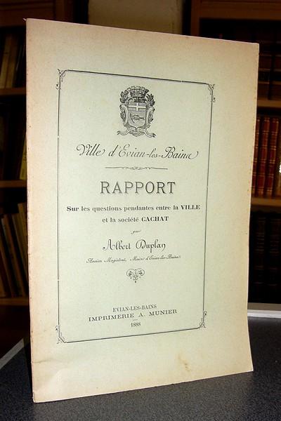 Livre ancien Savoie - Ville d'Evian-les-Bains - Rapport sur les Questions pendantes entre la Ville et... - Duplan, Albert