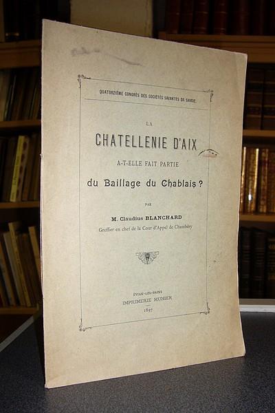 Livre ancien Savoie - La Chatellenie d'Aix a-t-elle fait partie du Baillage du Chablais ? - Blanchard, Claudius