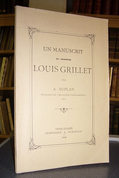 Livre ancien Savoie - Un manuscrit du Chanoine Louis Grillet - Grillet, Louis & Duplan, A.