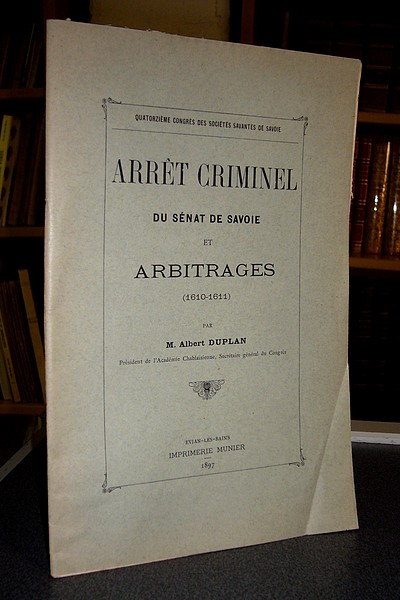 Livre ancien Savoie - Arrêt criminel du Sénat de Savoie et arbitrages (1610-1611) - Duplan, Albert