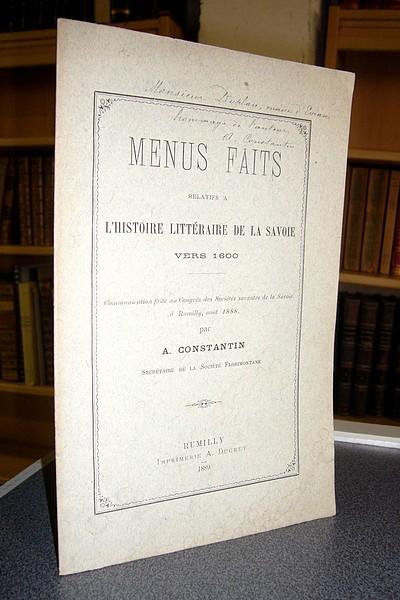 Livre ancien Savoie - Menus faits relatifs à l'histoire littéraire de la Savoie vers 1600 - Constantin A.