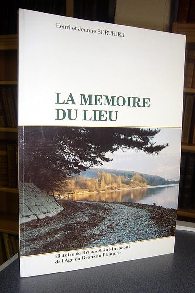 Livre ancien Savoie - La mémoire du lieu. Histoire de Brison Saint Innocent de l'âge du Bronze à... - Berthier, Henri et Jeanne