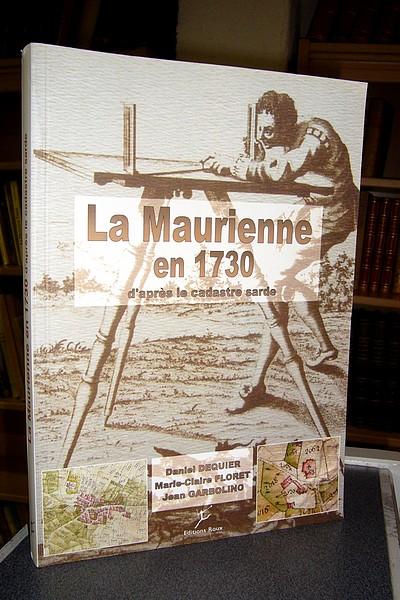 Livre ancien - La Maurienne en 1730 d'après le Cadastre Sarde - Dequier, daniel & Floret, Marie-Claire & Garbolino, Jean