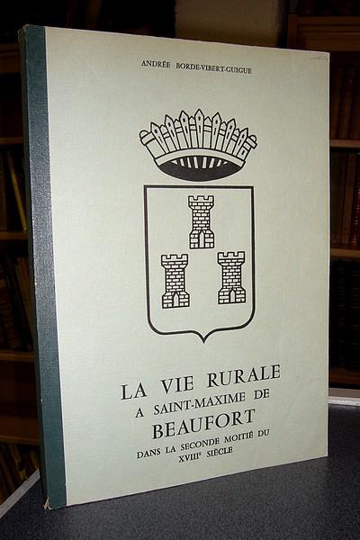 Livre ancien Savoie - La vie rurale à Saint-Maxime de Beaufort dans la seconde moitié du XVIIIe... - Borde-Vibert-Guigue (Professeur d'Histoire), Andrée