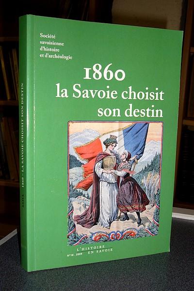 Livre ancien Savoie - 1860 la Savoie choisit son destin - Messiez, Maurice & Palluel-Gaillard, André & Soutou & Sawchuk & Dormandy & Breuillaud Sottas & Perri