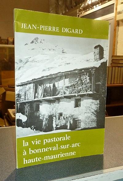Livre ancien Savoie - La vie pastorale à Bonneval-sur-Arc, Haute-Maurienne - Digard, Jean-Pierre