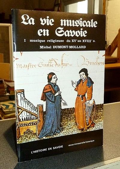 Livre ancien Savoie - La vie musicale en Savoie. I : les instructions musicales religieuses du XVe au... - Dumont-Mollard, Michel