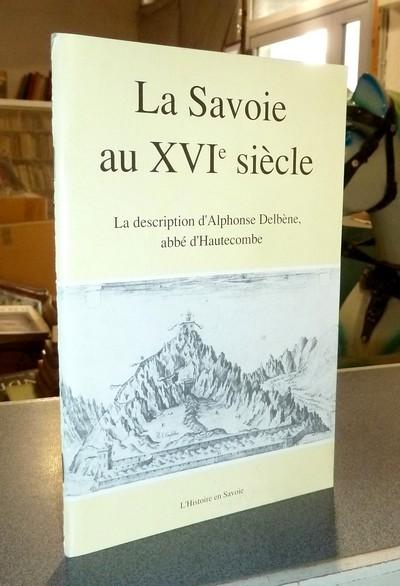Livre ancien Savoie - La Savoie au XVIe siècle. La description d'Alphonse Delbène, abbé... - Delbene, Alphonse & Prieur, Jean