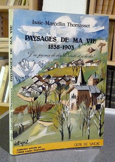Livre ancien Savoie - Thomasset, Isaïe-Marcellin. Paysages de ma vie 1838-1903 - Thomasset, Isaïe-Marcellin