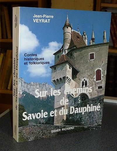 Livre ancien Savoie - Sur les chemins de Savoie et du Dauphiné. Contes historiques et folkloriques - Veyrat, Jean-Pierre