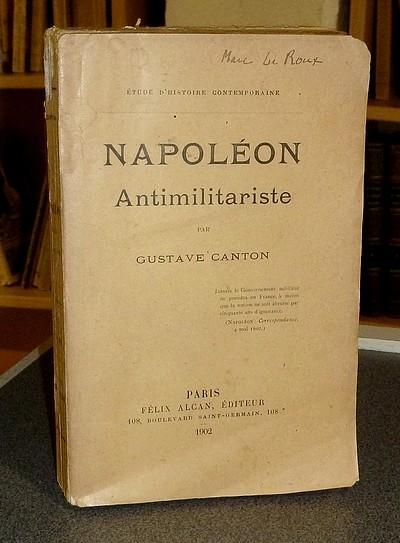 Livre ancien - Napoléon Antimilitariste - Canton Gustave
