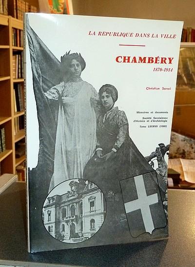 Livre ancien Savoie - Chambéry de 1870 à 1914. La Troisième République à la ville - Sorrel Christian