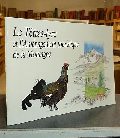 Livre ancien Savoie - Le Tétras-lyre et l'aménagement touristique de la montagne - Collectif