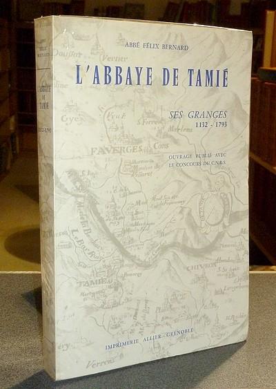 Livre ancien Savoie - L'Abbaye de Tamié, ses Granges (1132-1793) - Bernard, Abbé Félix