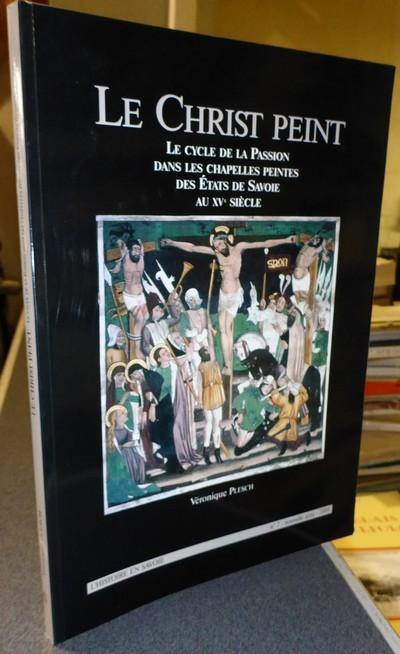 Livre ancien Savoie - Le Cycle de la Passion dans les Chapelles peintes des États de Savoie au XVe... - Plesch Véronique