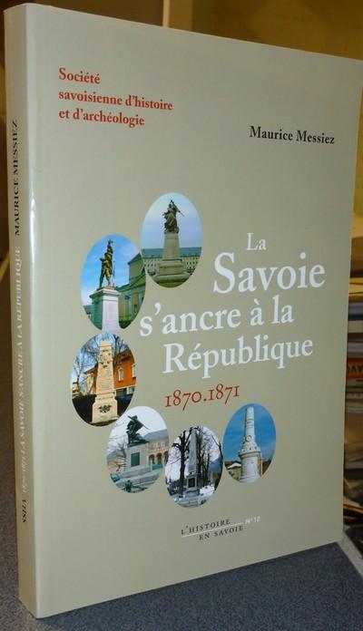 Livre ancien Savoie - La Savoie s'ancre à la République. 1870-1871 - Messiez Maurice