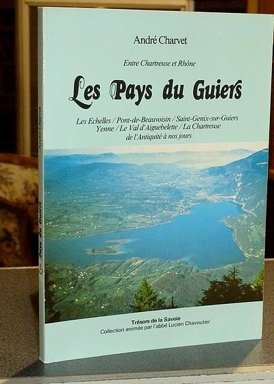 Livre ancien Savoie - Les Pays du Guiers. Entre Chartreuse et Rhône. Les Échelles / Pont de... - Charvet André