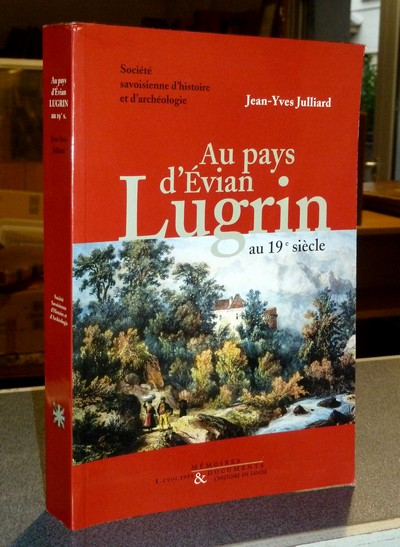 Livre ancien Savoie - Au pays d'Évian au 19e siècle. Lugrin (1815-1914) - Julliard, Jean-Yves