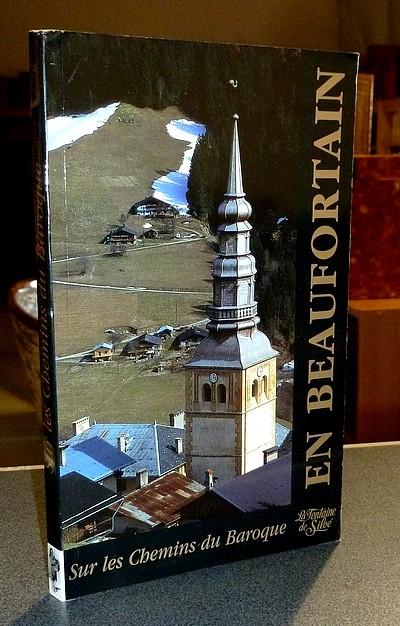Livre ancien Savoie - En Beaufortain et Val d'Arly. Sur les chemins du Baroque * - Leroy, Michelle & de Montleau, Geneviève
