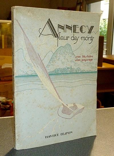 Livre ancien Savoie - Annecy, fleur des monts. Son histoire, son paysage - Besson Maurice