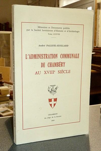 Livre ancien Savoie - L'administration communale de Chambéry au XVIIIe siècle - Palluel-Guillard, André