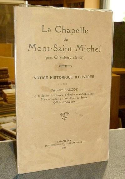 Livre ancien Savoie - La Chapelle du Mont-Saint-Michel près Chambéry (Savoie). Notice historique... - Falcoz Philibert