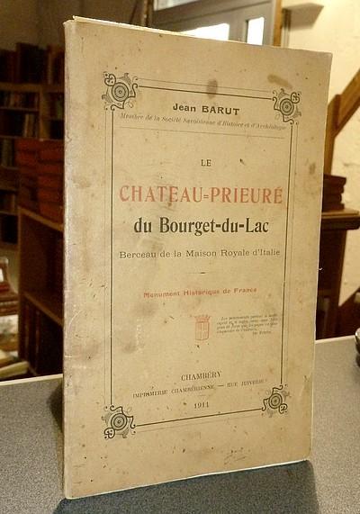 Livre ancien Savoie - Le Château-Prieuré du Bourget-du-Lac, Berceau de la Maison Royale d'Italie.... - Barut Jean